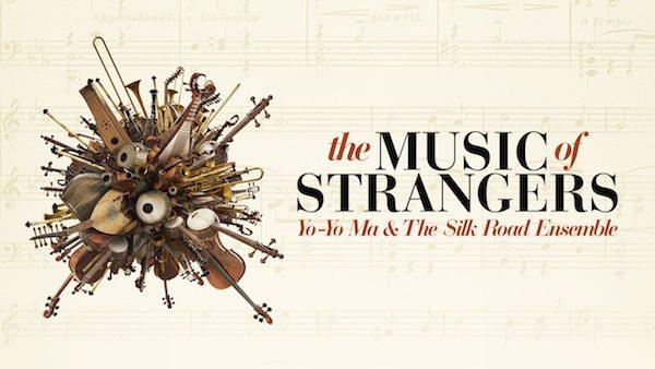 The Music of Strangers Yo-Yo Ma and the Silk Road Ensemble